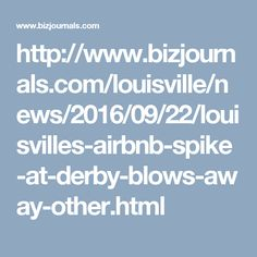 http://www.bizjournals.com/louisville/news/2016/09/22/louisvilles-airbnb-spike-at-derby-blows-away-other.html