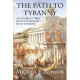 The Path to Tyranny: A History of Free Society's Descent into Tyranny (Paperback)By Michael E Newton