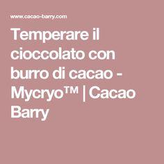 Temperare il cioccolato con burro di cacao - Mycryo™ | Cacao Barry