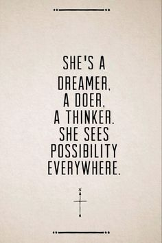 She's a dreamer. A doer. A thinker. She sees possibility everywhere.