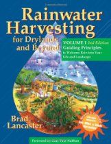 Rainwater Harvesting for Drylands and Beyond, Volume 1, 2nd Edition: Guiding Principles to Welcome Rain into Your Life and Landscape