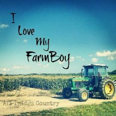 I love my farm boy...And I do have one