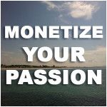 Monetize Your Passion