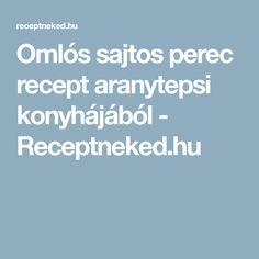 Omlós sajtos perec recept aranytepsi konyhájából - Receptneked.hu