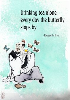 Drinking tea alone, everyday the butterfly stops by. - Kobayashi issa japanese poet haiku poetry source of image artisoo Zen Quotes, Poetry Quotes, Words Quotes, Sayings, Japanese Haiku, Japanese Poem, Tao, Poetry Day, Poetry Anthology