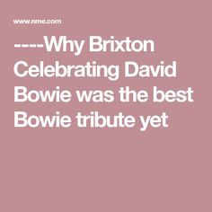 ----Why Brixton Celebrating David Bowie was the best Bowie tribute yet