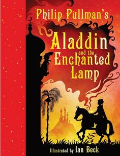 Aladdin and the Enchanted Lamp/ Philip Pullman/ Scholastic, 2011. Illustrator: Ian Beck