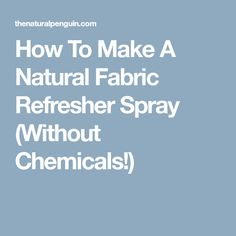 How To Make A Natural Fabric Refresher Spray (Without Chemicals!)