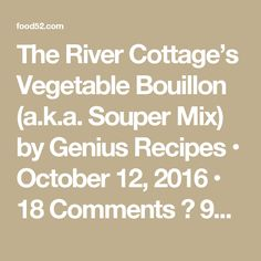 The River Cottage's Vegetable Bouillon (a.k.a. Souper Mix) by Genius Recipes • October 12, 2016 • 18 Comments  ♦ 98  SAVE ⎙    ✉ ◅▻  1 of 5 Photo by James Ransom   Author Notes: There's one surprisingly simple thing you can do tonight (or tomorrow, or Saturday afternoon) that, all winter long, will give you the soup-making powe (…more) —Genius Recipes  Makesthree to four 8-ounce jars (but halves well)  9ounces leek 7ounces fennel 7ounces carrot 9ounces celery root 2ounces sun-dried…