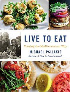 Live to Eat: Cooking the Mediterranean Way by Michael Psilakis