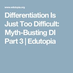 Differentiation Is Just Too Difficult: Myth-Busting DI Part 3 | Edutopia
