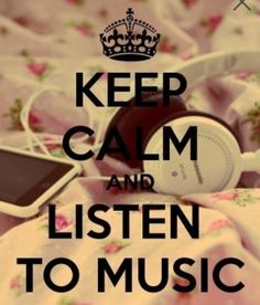 Keep Calm And Listen to Music / Songs