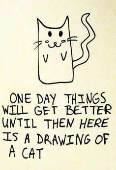 "i once received a paper back from a professor in undergrad with a cat drawing and the words ""here is a drawing of a cat. totally normal, right? The Words, I Smile, Make Me Smile, Time Quotes, Funny Quotes, Funny Humour, Bitch Quotes, Boss Quotes, Cat Quotes"