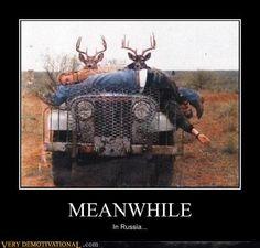 In mother Russia, deer hunt you!