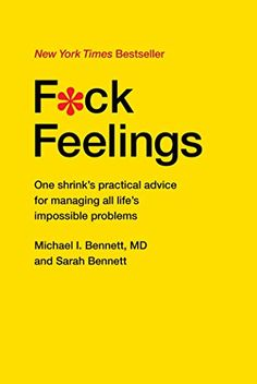 F*ck Feelings: One Shrink's Practical Advice for Managing All Life's Impossible Problems by Michael Bennett  MD http://www.amazon.com/dp/1476789991/ref=cm_sw_r_pi_dp_TD8uwb09BERZN