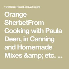 Orange SherbetFrom Cooking with Paula Deen,  in Canning and Homemade Mixes  & etc. Forum