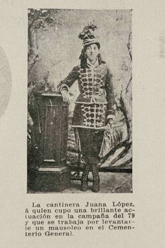La Cantinera Juana López Vivandier Juana Lòpez , she attended to many war actions in the Pacific War Against Perù and Bolivia She is resting at the General Cemetery, Santiago de Chile. War Of The Pacific, Bolivia, Napoleon, Cemetery, Peru, Black And White, History, Vintage, Women