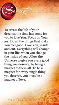 Law of attraction. Focus on your joy. Allow the Universe to give you every good thing you deserve, by being a magnet to them all.