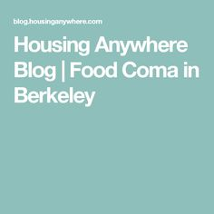 Housing Anywhere Blog | Food Coma in Berkeley