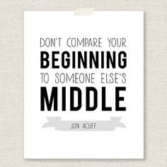 """Don't Compare Your Beginning To Someone Else's Middle - Jon Acuff Quote - 11x14"""""""