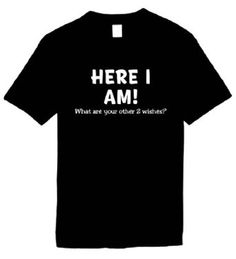 Funny T-Shirts (Here I Am! What Are Your Other 2 Wishes?) Humorous Slogans Comical Sayings Shirt; Great Gift Ideas for Adults, Men, Boys, Youth, & Teens, Collectible Novelty Shirts $12.95