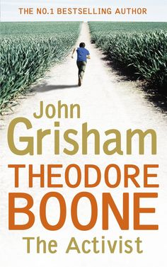 Presenting Theodore Boone The Activist by John Grisham . Here is the summary of the book: Though he's only thirteen, Theodore Boon. Got Books, Books To Read, Theodore Boone, Julian Jackson, Scott Patterson, John Grisham, National Geographic Kids, Star Wars, What To Read