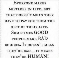 .They're human and I truly believe God forgives if you accept your mistakes. :)