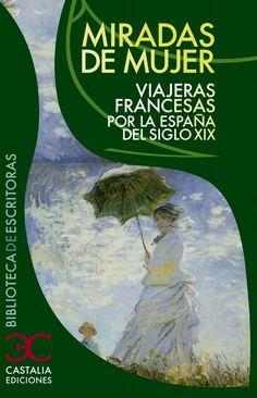 Miradas de mujer : viajeras francesas por la España del siglo XIX / edición de Francisco Lafarga http://fama.us.es/record=b2438849~S16*spi