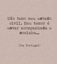 Não temo meu estado civil. Meu temor é estar acompanhada e sozinha... (Ita Portugal)