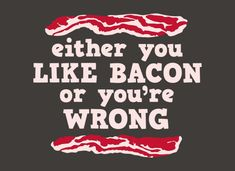 bacon, nuff said Bacon Quotes, Great Quotes, Funny Quotes, Random Quotes, Work Quotes, Awesome Quotes, Haha, What Do You Mean, Thats The Way