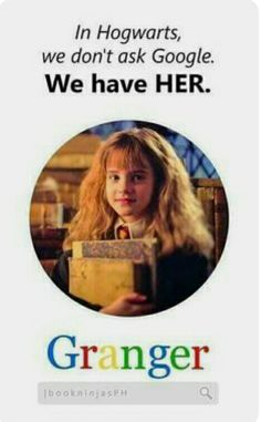 "Now Download the app ""Granger"" We don't use Google in Hogwarts,We have Her"