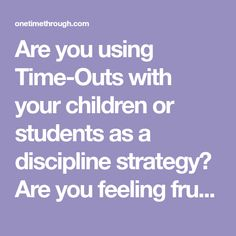 Are you using Time-Outs with your children or students as a discipline strategy? Are you feeling frustrated that it doesn't seem to be working? Are you using it over and over again for the same behaviours? Or maybe it's just that it's become a huge struggle to get your child to sit, or go, or...Read More »