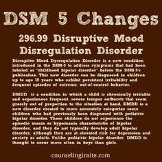 Disruptive Mood Dysregulation Disorder. Visit http://www.counselinginsite.com/about.html for more information and resources from Counseling Insite. Knowledge is Power