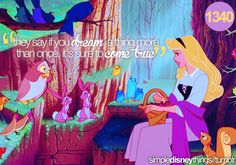 I just saw this quote wrongly attributed to Alice in Wonderland so I had to post this because Sleeping Beauty was my favorite movie when I was little. simpledisneythings.com