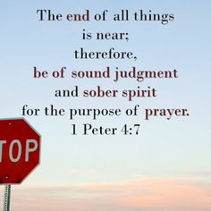1 Peter 4:7 ~ Be of sound judgement & sober in spirit for the purpose of prayer