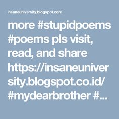 more #stupidpoems #poems pls visit, read, and share https://insaneuniversity.blogspot.co.id/ #mydearbrother #brother #brotherhood #insaneuniversity