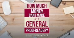 This is one of the most common questions I get from people! They want to know exactly how much money they can make as a general proofreader. And I totally