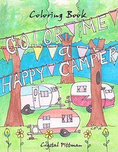 Color Me a Happy Camper: Coloring Book by Crystal Pittman http://www.amazon.com/dp/1519409435/ref=cm_sw_r_pi_dp_yGCWwb0FNAZ9R