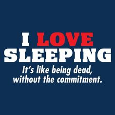 I Love Sleeping It's Like Being Dead T-Shirt -RoadKillTShirts.com