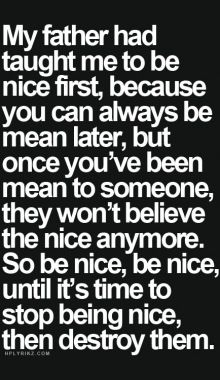So true... I have unfortunately been mean when it was just wasn't necessary, yet. Lol