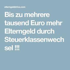 Bis zu mehrere tausend Euro mehr Elterngeld durch Steuerklassenwechsel !!!