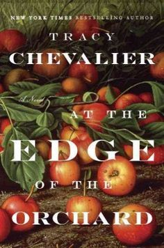 At the edge of the orchard by Tracy Chevalier. Click the cover image to check out or request the literary fiction kindle.