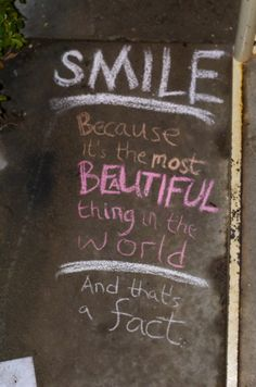 Smile —because it's the most beautiful thing in the world.