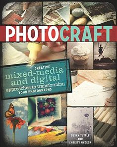 Photo Craft: Creative Mixed Media and Digital Approaches to Transforming Your Photographs by Susan Tuttle http://www.amazon.com/dp/1440318700/ref=cm_sw_r_pi_dp_I87bxb0KZ31E4