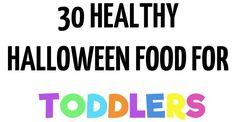 30 Healthy Halloween Treats, snacks and foods for your toddler. Halloween doesn't have to be all about sugar and candy. Here are some fun foods that will help to teach your toddler healthy eating habits.