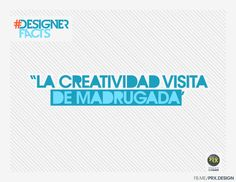>> La creatividad visita de madrugada... // #DesignerFacts #Design #Designer #diseño #diseñadores #quote #frase #creatividad #creativity