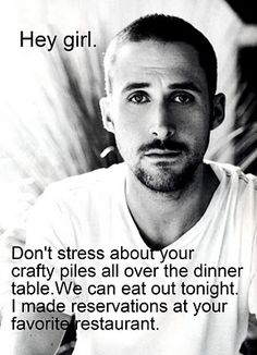 Instead of taking care of my craft piles, I'm pinning Hey Girl quotes.  #Heygirl