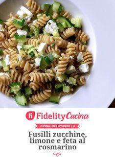 Fusilli zucchine, limone e feta al rosmarino Fusilli, Feta, Vegetarian Recipes, Healthy Recipes, Eat Smart, Light Recipes, Healthy Nutrition, Pasta Recipes, Pasta Salad
