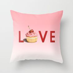 Perfect Pink Cupcake LOVE Throw Pillow by #PatriciaSheaDesigns on Society6 - thank you buyer :)