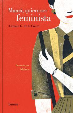 Mamá quiero ser feminista es un libro ilustrado por Malota en el que su protagonista y autora, Carmen G. de la Cueva, fundadora y directora de la comunidad La Tribu de Frida, cuenta cómo tomó conciencia de la importancia del feminismo y se convirtió en una activa dinamizadora cultural para promoverlo.